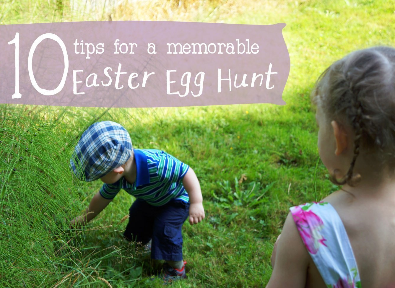 10 Tips for a Memorable Easter Egg Hunt