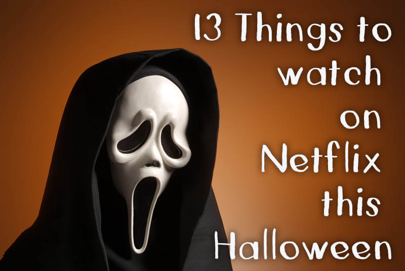 13 Things to watch on Netflix this Halloween