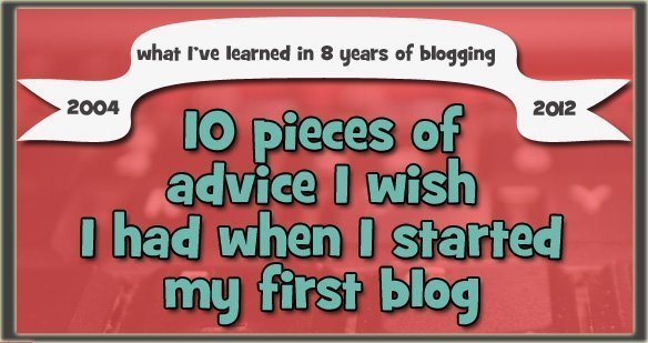 10 Pieces of Advice for My Blogging Self